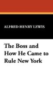 The Boss and How He Came to Rule New York