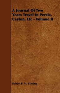 A Journal Of Two Years Travel In Persia, Ceylon, Etc - Volume II
