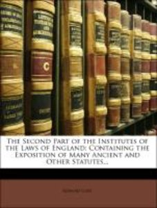 The Second Part of the Institutes of the Laws of England: Contai