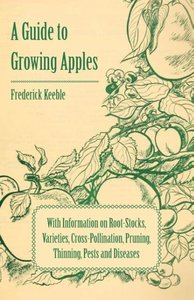 A Guide to Growing Apples with Information on Root-Stocks, Varie