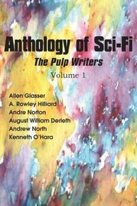 Anthology of Sci-Fi, The Pulp Writers V1