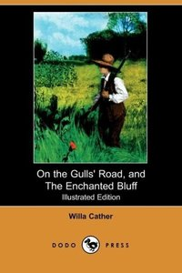 On the Gulls' Road, and the Enchanted Bluff (Illustrated Edition