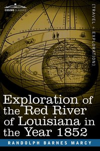 Exploration of the Red River of Louisiana in the Year 1852