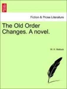 The Old Order Changes. A novel. New Edition.