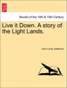 Live it Down. A story of the Light Lands. VOL. III