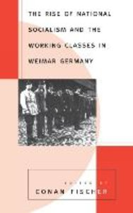 The Rise of National Socialism and the Working Classes in Weimar