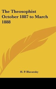 The Theosophist October 1887 to March 1888