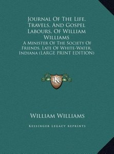 Journal Of The Life, Travels, And Gospel Labours, Of William Wil