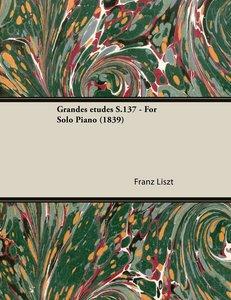 Grandes études S.137 - For Solo Piano (1839)