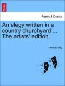 An elegy written in a country churchyard ... The artists' editio