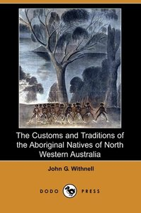 The Customs and Traditions of the Aboriginal Natives of North We