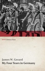 My Four Years in Germany (WWI Centenary Series)