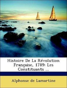 Histoire De La Révolution Française, 1789: Les Constituants ...