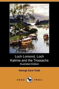 Loch Lomond, Loch Katrine and the Trossachs (Illustrated Edition