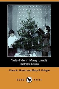 Yule-Tide in Many Lands (Illustrated Edition) (Dodo Press)