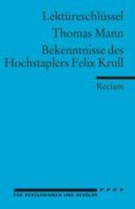 Bekenntnisse des Hochstaplers Felix Krull. Lektüreschlüssel für