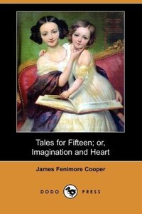 Tales for Fifteen; Or, Imagination and Heart (Dodo Press)