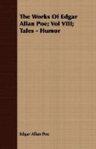 The Works Of Edgar Allan Poe; Vol VIII; Tales - Humor