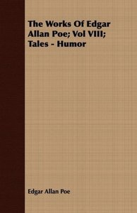 The Works Of Edgar Allan Poe; Vol VIII; Tales - Humor