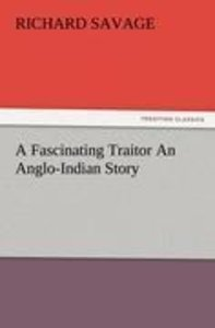 A Fascinating Traitor An Anglo-Indian Story