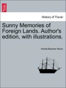Sunny Memories of Foreign Lands. Author's edition, with illustra