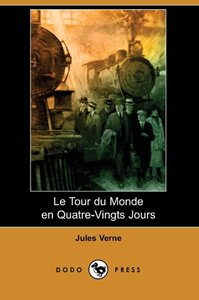 Le Tour Du Monde En Quatre-Vingts Jours (Dodo Press)