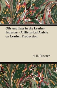 Oils and Fats in the Leather Industry - A Historical Article on