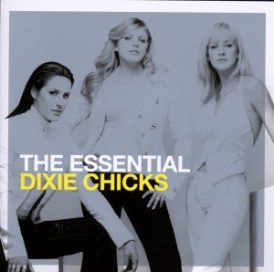 The Essential Dixie Chicks