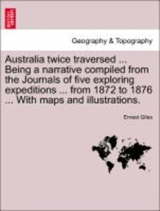 Australia twice traversed ... Being a narrative compiled from th