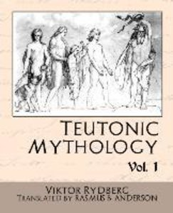 Teutonic Mythology Vol.1