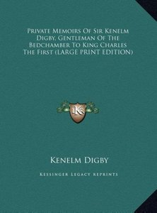 Private Memoirs Of Sir Kenelm Digby, Gentleman Of The Bedchamber
