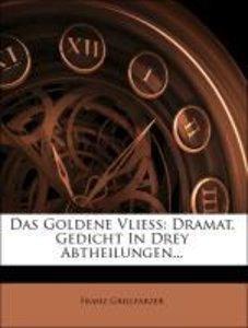 Das Goldene Vließ: Dramat. Gedicht In Drey Abtheilungen...