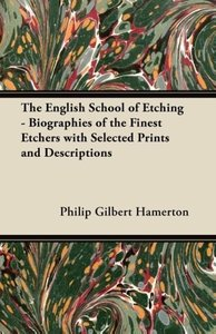 The English School of Etching - Biographies of the Finest Etcher