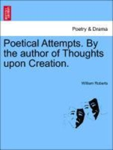 Poetical Attempts. By the author of Thoughts upon Creation.