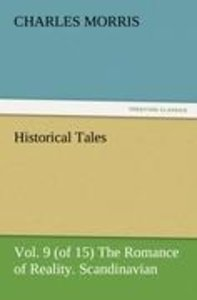 Historical Tales, Vol. 9 (of 15) The Romance of Reality. Scandin
