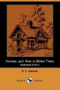 Homes, and How to Make Them (Illustrated Edition) (Dodo Press)