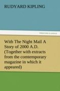 With The Night Mail A Story of 2000 A.D. (Together with extracts