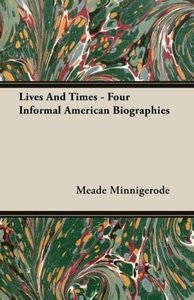 Lives And Times - Four Informal American Biographies