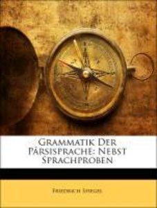 Grammatik der Pârsisprache: Nebst Sprachproben