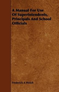 A Manual For Use Of Superintendents, Principals And School Offic