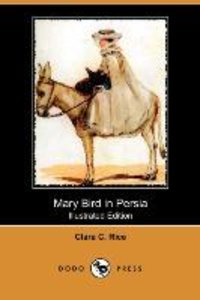 Mary Bird in Persia (Illustrated Edition) (Dodo Press)