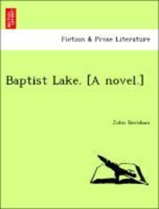 Baptist Lake. [A novel.]
