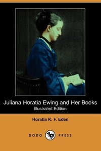 Juliana Horatia Ewing and Her Books (Illustrated Edition) (Dodo