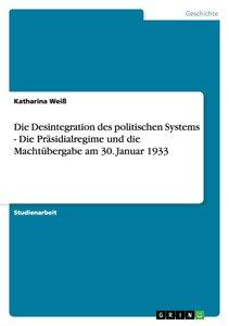 Die Desintegration des politischen Systems - Die Präsidialregime