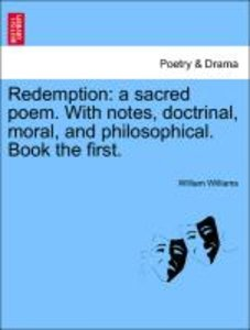 Redemption: a sacred poem. With notes, doctrinal, moral, and phi