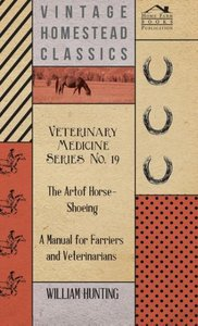 Veterinary Medicine Series No. 19 - The Art Of Horse-Shoeing - A