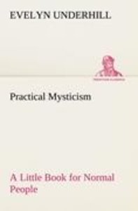 Practical Mysticism A Little Book for Normal People