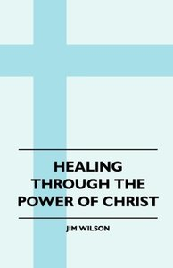 Healing Through The Power Of Christ