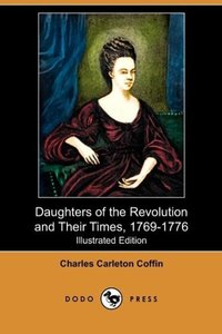 Daughters of the Revolution and Their Times, 1769-1776 (Illustra
