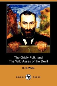 The Grisly Folk, and the Wild Asses of the Devil (Dodo Press)
